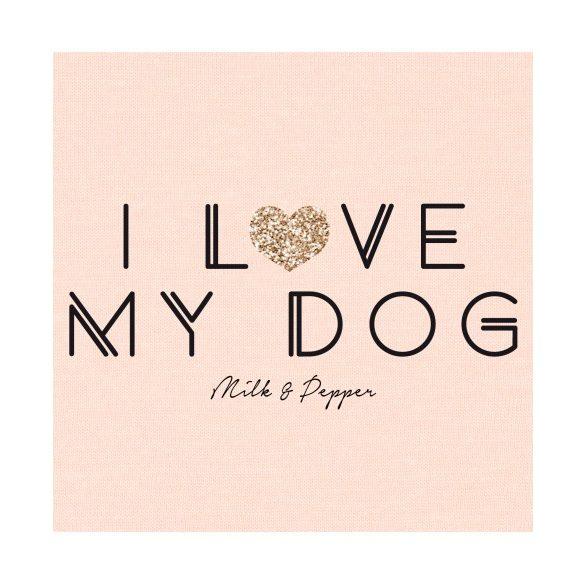 Milk&Pepper I love my dog póló gazdiknak
